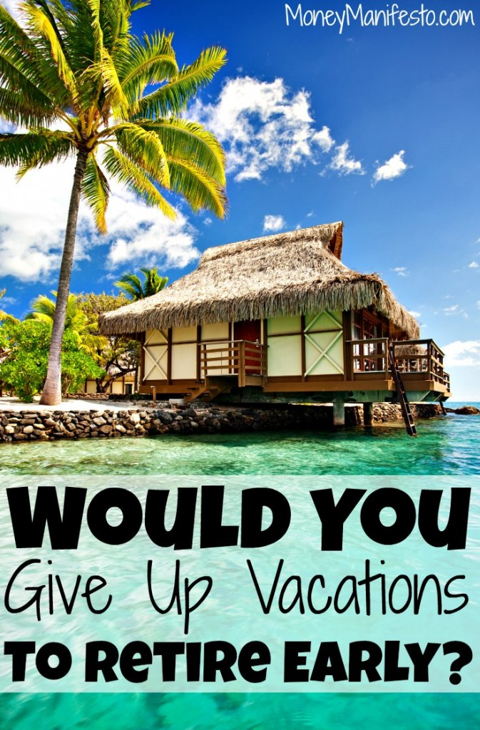 would you give up vacations to retire early below villa hotel suite on the water next to large palm tree on the beach