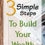 3 Simple Steps To Build Your Wealth overlayed over 50 and 100 dollar bills on wood background