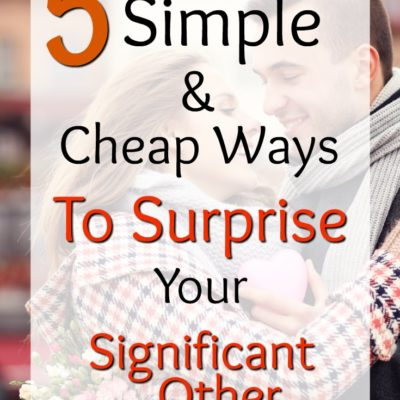 5 Simple And Cheap Ways To Surprise Your Significant Other