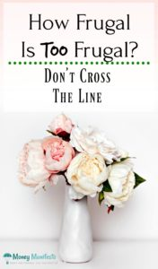 how frugal is too frugal don't cross the line above a white vase with 3 white and 3 pink flowers