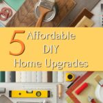 5 affordable DIY Home Upgrades overlaid over various home diy project supplies including paintbrush and level