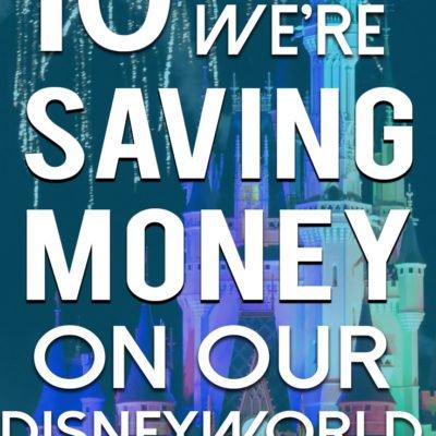 10 Ways We're Saving Money On Our Disney World Vacation
