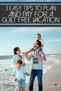 3 easy tips to plan and pay for a guilt free vacation above mom and dad with two kids at beach waterline