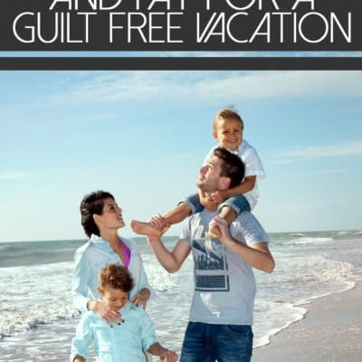 3 Easy Tips To Plan And Pay For A Guilt Free Vacation