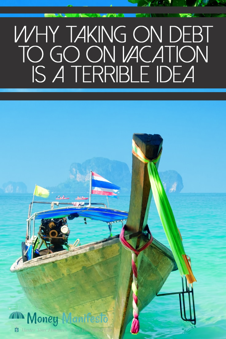 why taking on debt to go on vacation is a terrible idea above a small boat in tropical water near rock islands