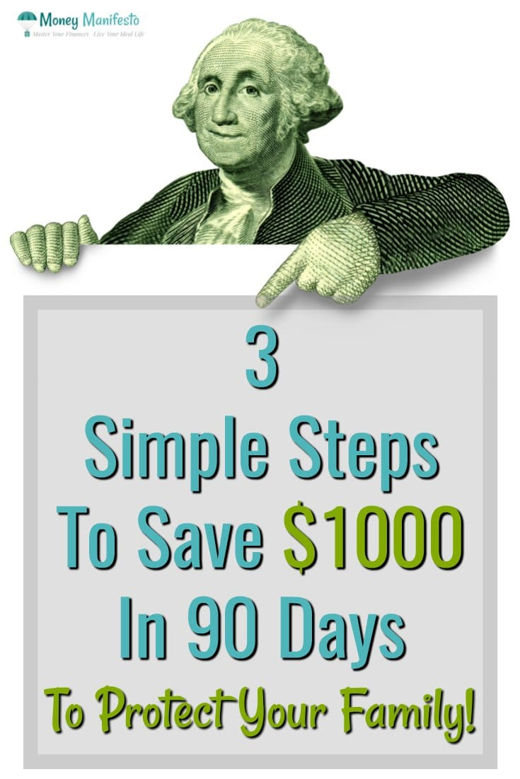 3 simple steps to save $1000 in 90 days to protect your family below george washington picture from dollar bill