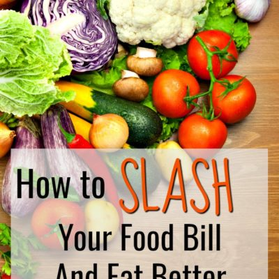 How To Slash Your Food Bill And Eat Better Than Ever